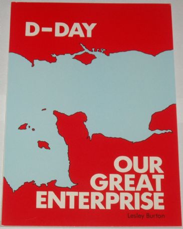 D-Day, Our Greatest Enterprise, by Lesley Burton